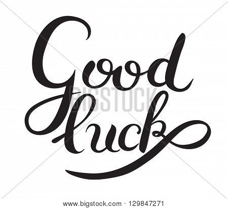good luck hand lettering inscription phrase, calligraphy vector illustration