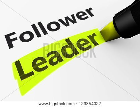Business leadership concept with a 3d rendering of follower and leader word and text highlighted with a yellow marker.