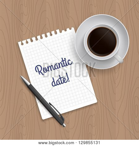 Pen, coffe and blank paper with inscription 'Romantic date'. Realistic top view vector illustration. Coffe and notebook on wooden table
