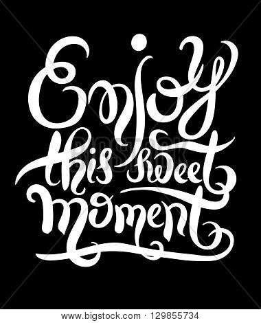 black and white inscription enjoy this sweet moment for invitation and greeting card, prints and posters, handmade vector calligraphy illustration