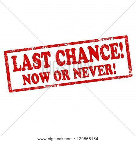 Grunge rubber stamp with text Last Chance-Now Or Never,vector illustration