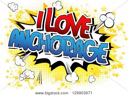 I Love Anchorage - Comic book style word on comic book abstract background.