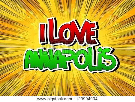 I Love Annapolis - Comic book style word on comic book abstract background.