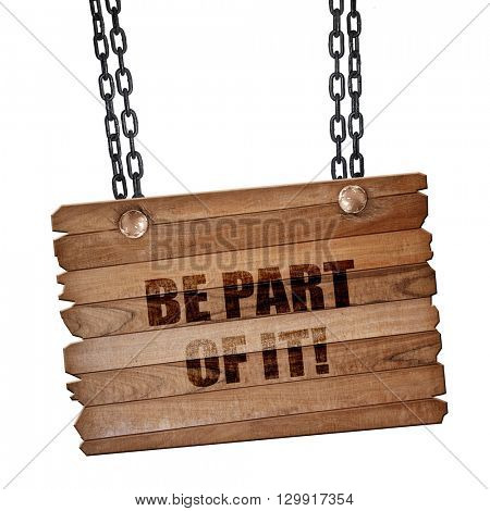 be part of it, 3D rendering, wooden board on a grunge chain