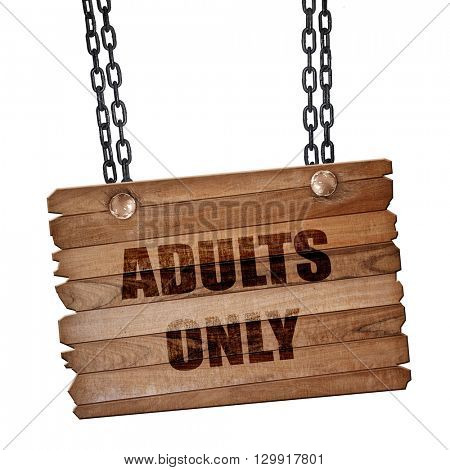 adults only sign, 3D rendering, wooden board on a grunge chain