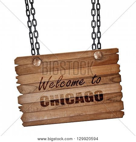 Welcome to chicago, 3D rendering, wooden board on a grunge chain