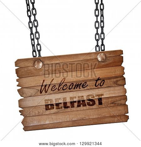 Welcome to belfast, 3D rendering, wooden board on a grunge chain