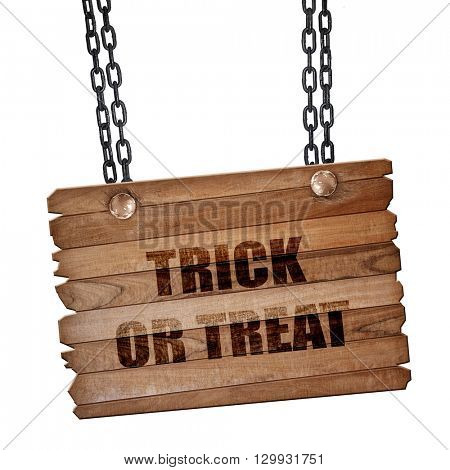 trick or treat, 3D rendering, wooden board on a grunge chain