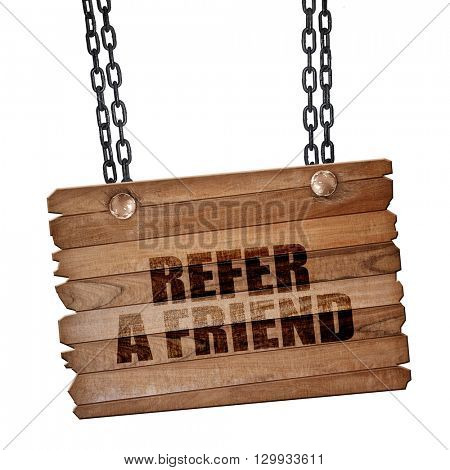 refer a friend, 3D rendering, wooden board on a grunge chain
