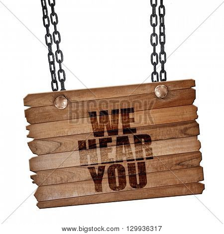 we hear you, 3D rendering, wooden board on a grunge chain