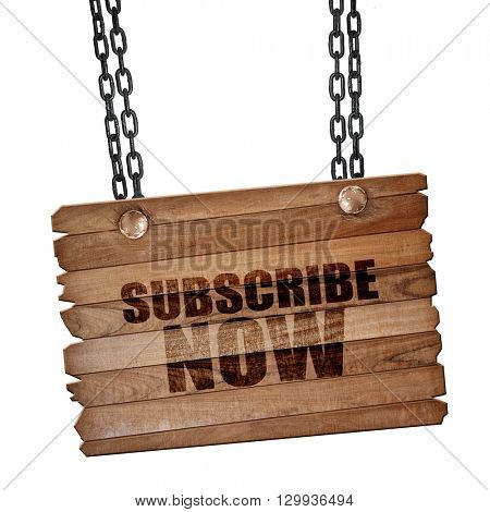 subscribe now, 3D rendering, wooden board on a grunge chain