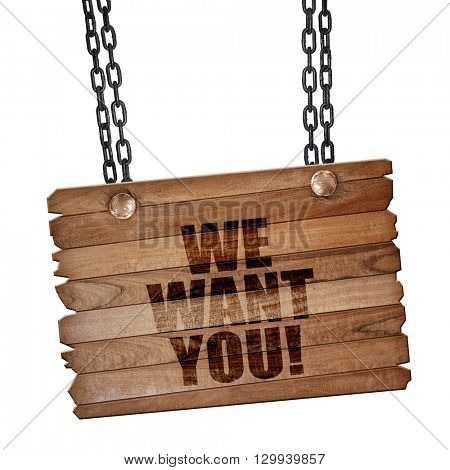 we want you!, 3D rendering, wooden board on a grunge chain