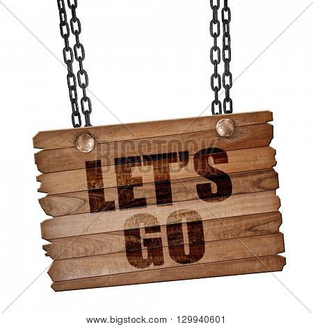 let's go, 3D rendering, wooden board on a grunge chain