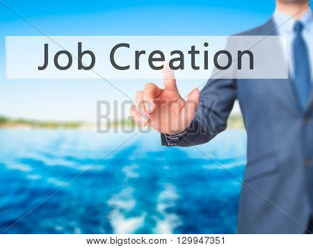 Job Creation - Businessman Hand Pressing Button On Touch Screen Interface.