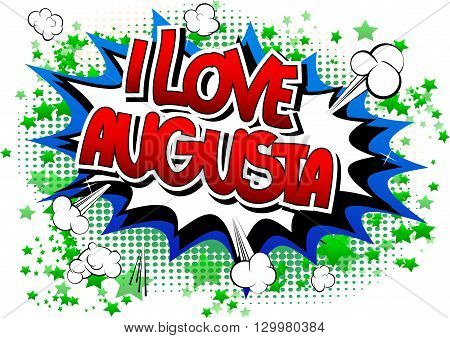 I Love Augusta - Comic book style word on comic book abstract background.