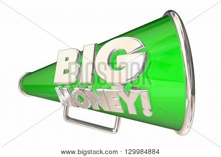 Big Money Revenue Profit Income Megaphone Bullhorn 3d Illustration