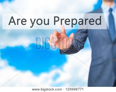 Are You Prepared - Businessman Hand Pressing Button On Touch Screen Interface.