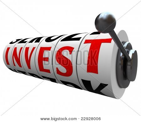 The word Invest appears on slot machine wheels symbolizing the risk and danger of investing your income in the stock market, bonds or other form of speculative investments