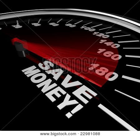 The words Save Money on a speedometer with racing red needle pointed to big savings, discount or sale to help you stretch your budget