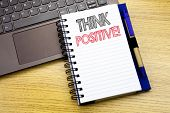 Writing Text Showing Think Positive. Business Concept For Positivity Attitude Written On Notebook Bo poster