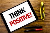 Writing Text Showing Think Positive. Business Concept For Positivity Attitude Written Tablet Laptop, poster