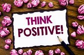 Hand Writing Text Caption Inspiration Showing Think Positive. Business Concept For Positivity Attitu poster