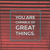 Inspirational Motivational Quote you Are Capable Of Great Things. On Abstract Background. poster