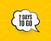 2 Days To Go. Chat Speech Bubble. Special Offer Price Sign. Advertising Discounts Symbol. Yellow Vec poster