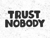 Trust Nobody. Sticker For Social Media Content. Vector Hand Drawn Illustration Design. poster
