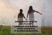 Children Inspirational Quote - Childhood Means Simplicity. Look At The World With Child Eye. It Is V poster