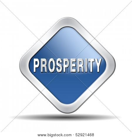 prosperity succeed in life and business be happy and successful good fortune happiness financial success sign icon or banner