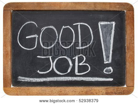 good job compliment  - white chalk handwriting on a vintage slate blackboard