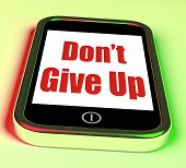 Don't Give Up On Phone Shows Determination Persist And Persevere