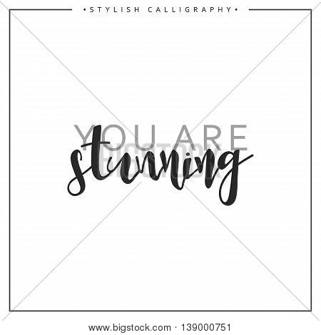 Calligraphy isolated on white background inscription phrase, you are stunning.