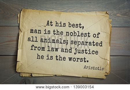 Ancient greek philosopher Aristotle quote. At his best, man is the noblest of all animals; separated from law and justice he is the worst.