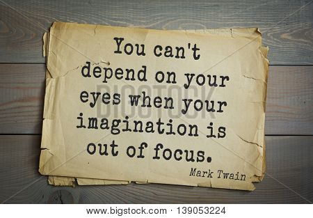 American writer Mark Twain (1835-1910) quote. You can't depend on your eyes when your imagination is out of focus.