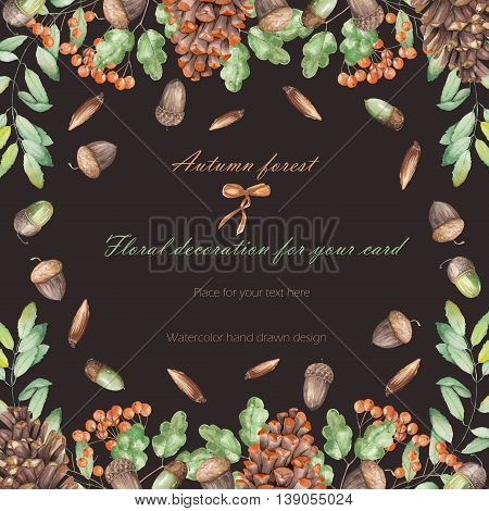 Background, template postcard, frame with the watercolor forest plants (oak acorns, fir cones, rowan tree), hand drawn on a dark background, greeting card, decoration postcard or invitation
