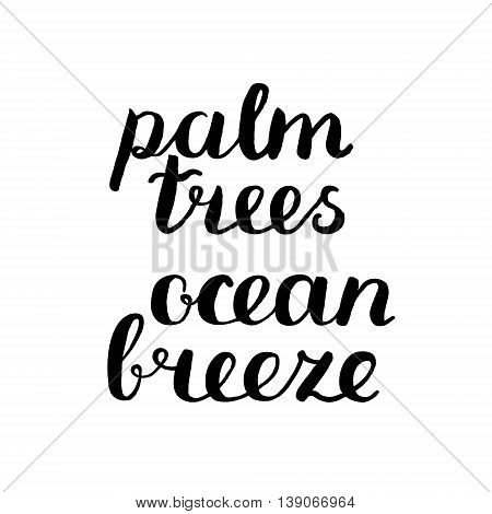 Palm trees, ocean breeze. Brush hand lettering. Handwritten words with rough edges. Motivating modern calligraphy. Great for t-shirts, mugs, posters, home decor and more.