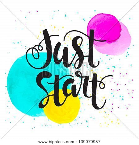Just start - inspirational quote typography art. Motivational phase on white background with spots of paint (can use for posters cards design)