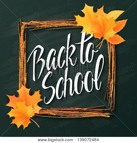 vector hand drawn back to school lettering with frame, realistic maple leafs and greetings label on a blackboard background. Can be used as card or poster.