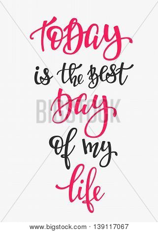 Today is the Best Day of my Life quote lettering. Calligraphy inspiration graphic design typography element. Hand written postcard. Cute simple vector sign.