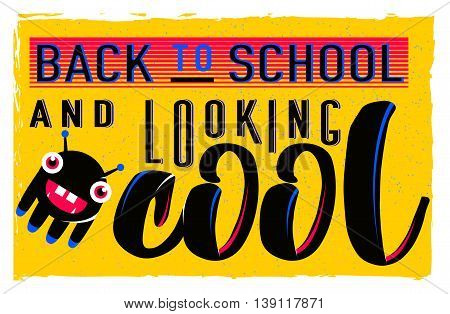 Vector illustration of retro back to school horizontal greeting card with typography element on bright background, grunge effect, monster. Vintage text motivation quote back to school and looking cool