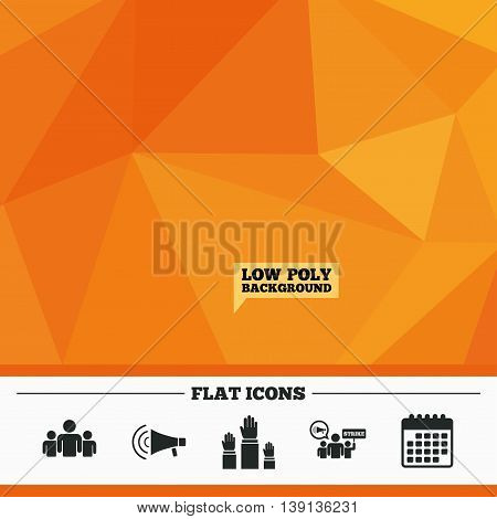 Triangular low poly orange background. Strike group of people icon. Megaphone loudspeaker sign. Election or voting symbol. Hands raised up. Calendar flat icon. Vector