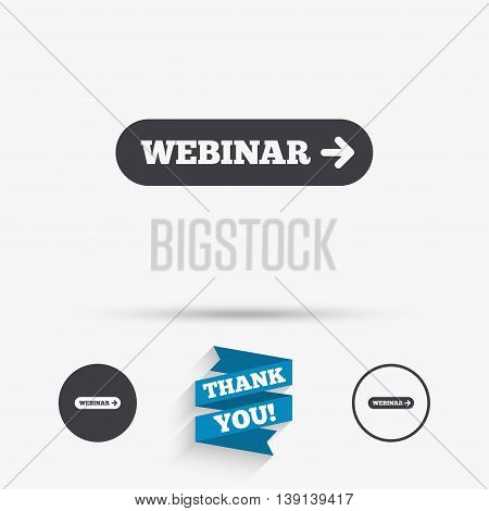 Webinar with arrow sign icon. Web study symbol. Website e-learning navigation. Flat icons. Buttons with icons. Thank you ribbon. Vector