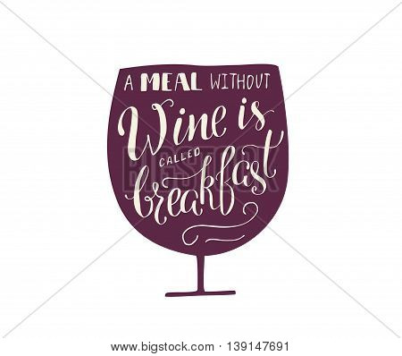 Hand draw lettering in vector. Quote about meal without wine is called breakfast. Best for cafe, bar, chalk board, print design, web and social nets.