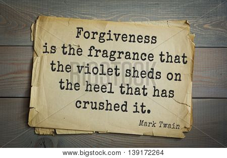 American writer Mark Twain (1835-1910) quote. Forgiveness is the fragrance that the violet sheds on the heel that has crushed it.