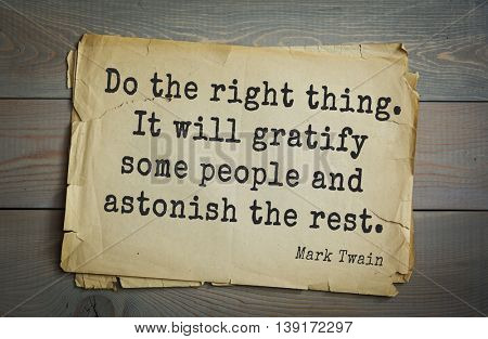 American writer Mark Twain (1835-1910) quote. Do the right thing. It will gratify some people and astonish the rest.
