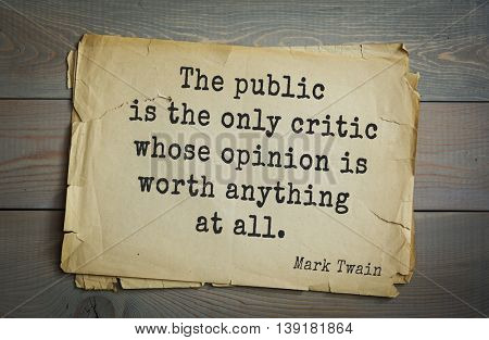 American writer Mark Twain (1835-1910) quote.  The public is the only critic whose opinion is worth anything at all.