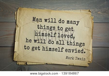 American writer Mark Twain (1835-1910) quote.  Man will do many things to get himself loved, he will do all things to get himself envied.