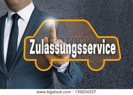 Zulassungsservice (in German Authorization Service) Car Touchscreen Is Operated By Businessman Conce